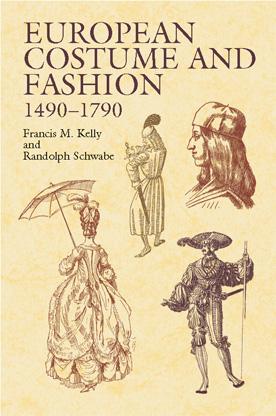 European Costume and Fashion 1490-1790 By Kelly, Francis Michael/ Schwabe, Randolph